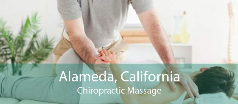 Alameda, California Chiropractic Massage