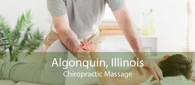 Algonquin, Illinois Chiropractic Massage
