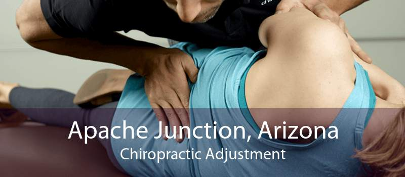Apache Junction, Arizona Chiropractic Adjustment