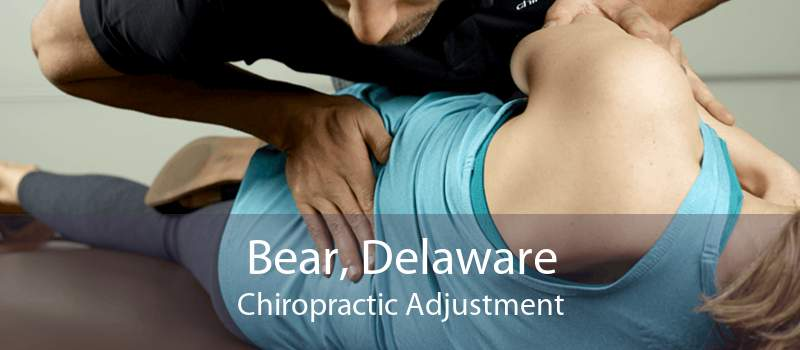 Bear, Delaware Chiropractic Adjustment