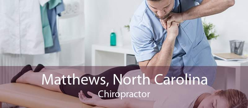 Matthews, North Carolina Chiropractor