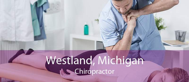 Westland, Michigan Chiropractor